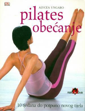 Pilates obećanje: 10 tjedana do posve novog tijela
