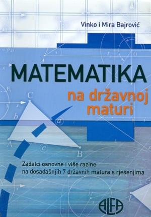 Matematika na državnoj maturi: zadatci osnovne i više razine na dosadašnjih 7 državnih matura s rješenjima