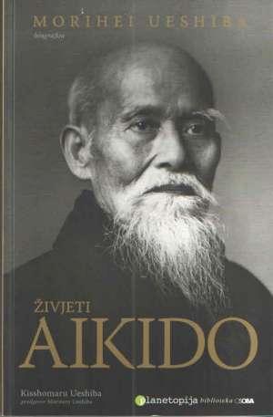 Živjeti aikido - biografija Morihei Ueshiba