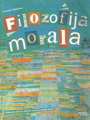 FILOZOFIJA MORALA : udžbenik etike za četvrti razred srednjih škola