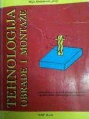 TEHNOLOGIJA OBRADE I MONTAŽE : udžbenik za 1. razred strojarske struke za obrtnička i industrijska zanimanja