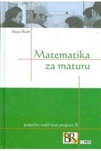 Matematika za maturu: praktični vodič kroz program B
