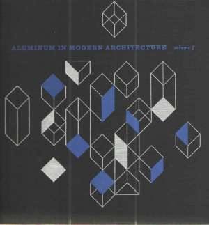 Aluminum in modern architecture (volume 1)