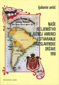 Naše iseljeništvo u Južnoj Americi i stvaranje jugoslavenske države 1918.