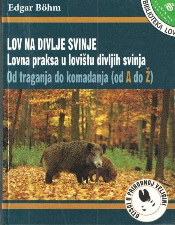 Lov na divlje svinje: lovna praksa u lovištu divljih svinja: od traganja do komadanja (od A do Ž)