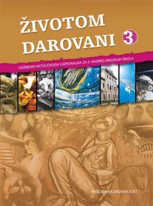 ŽIVOTOM DAROVANI : udžbenik katoličkoga vjeronauka za 3. razred srednjih škola