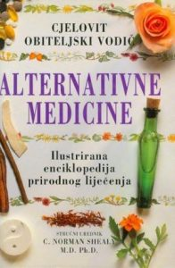 Cjelovit obiteljski vodič alternativne medicine: ilustrirana enciklopedija prirodnog liječenja