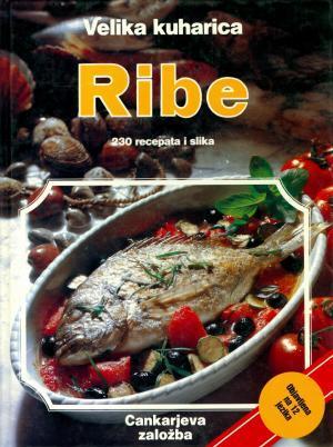 Velika kuharica: Ribe - 230 recepata i slika
