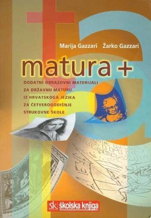 Matura +: dodatni obrazovni materijali za državnu maturu iz hrvatskoga jezika za četverogodišnje strukovne škole