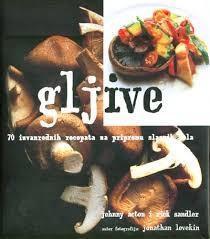 Gljive: 70 izvanrednih recepata za pripremu slasnih jela