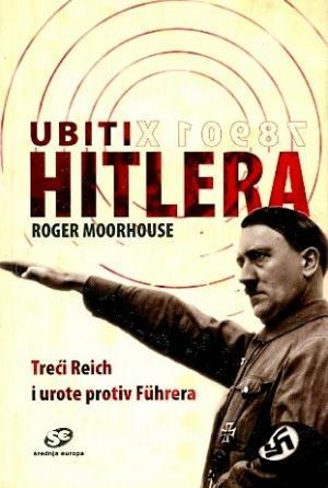 Ubiti Hitlera: Treći Reich i urote protiv Führera