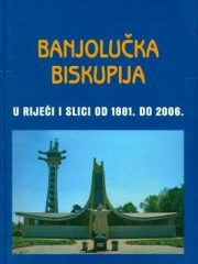 Banjolučka biskupija u riječi i slici od 1881. do 2006.