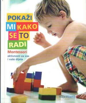 Pokaži mi kako se to radi: Montessori aktivnosti za vas i vaše dijete