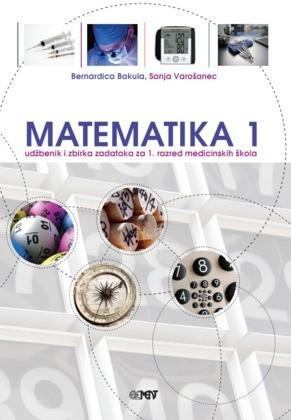 MATEMATIKA 1 : udžbenik i zbirka zadataka za 1. razred medicinskih škola