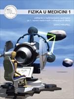 FIZIKA U MEDICINI 1 : udžbenik s multimedijskim sadržajem za 1. razred medicinskih i zdravstvenih škola s dvogodišnjim programom fizike