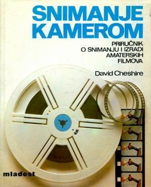 Snimanje kamerom: priručnik o snimanju i izradi amaterskih filmova