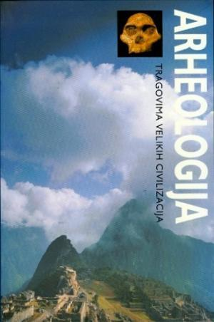 Arheologija: tragom velikih civilizacija