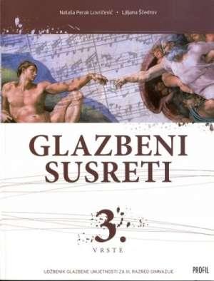 GLAZBENI SUSRETI 3. VRSTE : udžbenik glazbene umjetnosti s 3 zvučna CD-a za 3. razred gimnazije