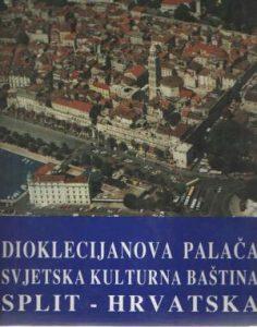 Dioklecijanova palača: svjetska kulturna baština: Split