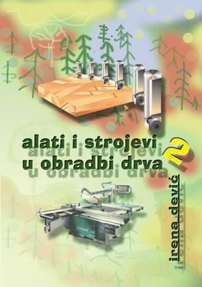 ALATI I STROJEVI U OBRADI DRVA 2 : udžbenik za 2. razred drvodjeljske škole