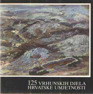 125 vrhunskih djela hrvatske umjetnosti